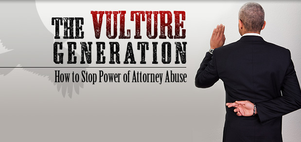 THE VULTURE GENERATION: How to Stop Power of Attorney Abuse
